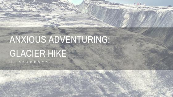 Anxious Adventuring_Glacier Hike